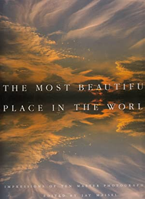 The Most Beautiful Place in the World: Impressions of Ten Master Photographers: Maisel, Jay, editor