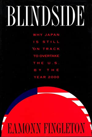 Blindside: Why Japan Is Still on Track to Overtake the U.S. By the Year 2000: Fingleton, Eamonn
