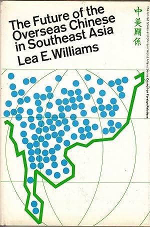 The Future of the Overseas Chinese in Southeast Asia: Williams, Lea E.