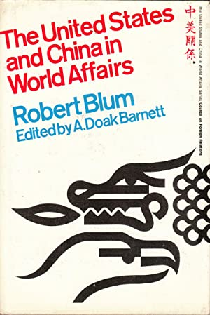 The United States and China in World Affairs: Blum, Robert; Barnett, edited by A. Doak