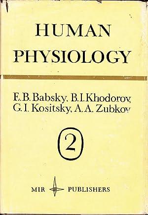 Human Physiology Volume 2: Babsky, E.; Khodorov, B.; Kositsky, G.; Zubkov, A.