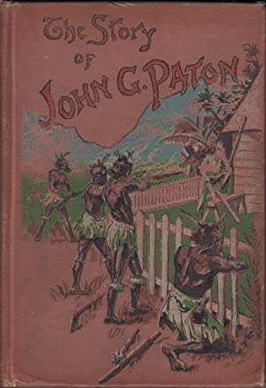 The Story of John G. Paton or Thirty Years among South Sea Cannibals: Paton, James