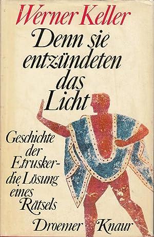 Denn sie entzundeten das Licht: Geschichte der Etrusker - die Losung eines Ratsels: Keller, Werner