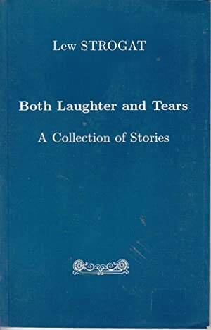 Both Laughter and Tears: A Collection of Stories: Strogat, Lew