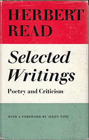 Herbert Read: Selected Writings, Poetry and Criticism: Read, Herbert; Tate, Allen