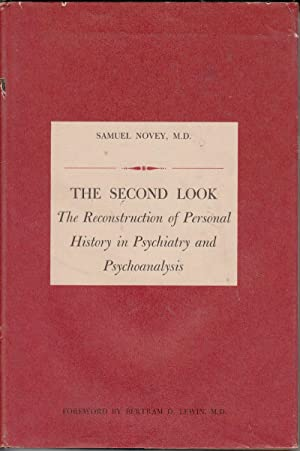 The Second Look: The Reconstruction of Personal History in Psychiatry and Psychoanalysis: Novey, ...