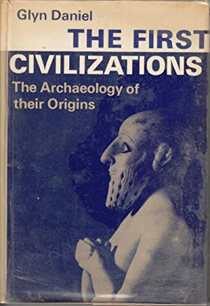The First Civilizations: The Archaeology of Their Origins: Daniel, Glyn