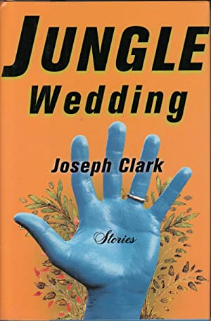 Jungle Wedding: Stories: Clark, Joseph