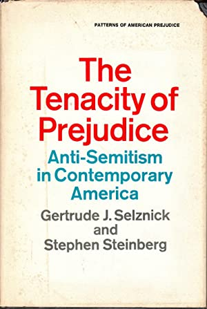 The Tenacity of Prejudice: Anti-Semitism in Contemporary America: Selznick, Gertrude; Steinberg; ...