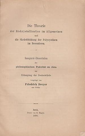 Die Theorie der Biokrystallisation im Allgemeinen und die Skelettbildung der Polycystinen im ...