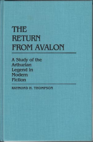 The Return from Avalon: A Study of the Arthurian Legend in Modern Fiction: Thompson, Raymond