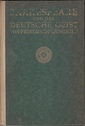 Shakespeare und der Deutsche Geist: Gundolf, Friedrich