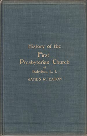 History of the First Presbyterian Church of Babylon, L.I.: Eaten, James W.