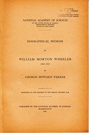 Biographical Memoir of William Morton Wheeler 1865-1937: Parker, George Howard