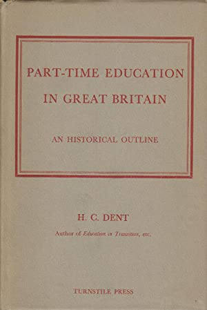 Part-Time Education in Great Britain: An Historical Outline: Dent, H.C.