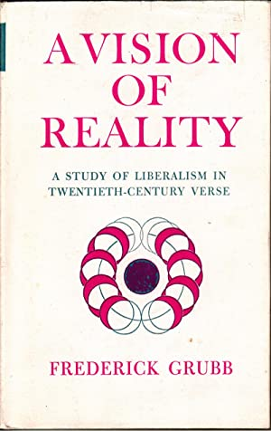 A Vision of Reality: A Study of Liberalism in Twentieth-Century Verse: Grubb, Frederick
