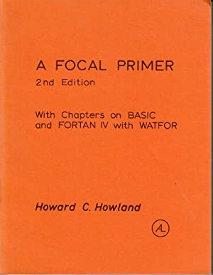 A Focal Primer: With Chapters on Basic and Fortan IV with Watfor: Howland, Howard C.