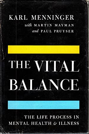 The Vital Balance: The Life Process in Mental Health and Illness: Menninger, Karl; Mayman, Martin; ...