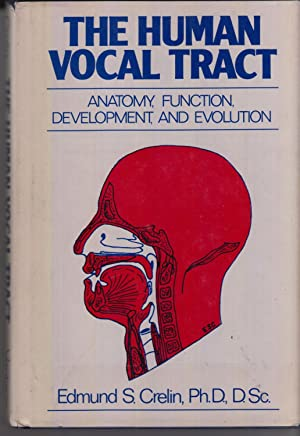 The Human Vocal Tract: Anatomy, Function, Development, and Evolution: Crelin, Edmund S.