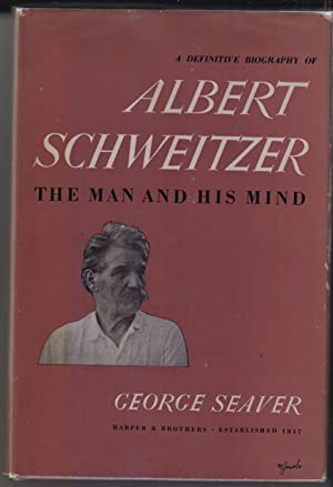 Albert Schweitzer The Man and His Mind: Seaver, George