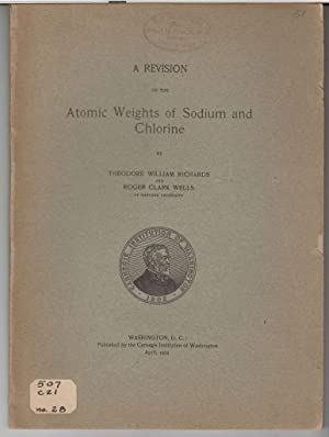 A Revision of the Atomic Weights of Sodium and Chlorine: Richards, Theodore William; Wells, Roger ...