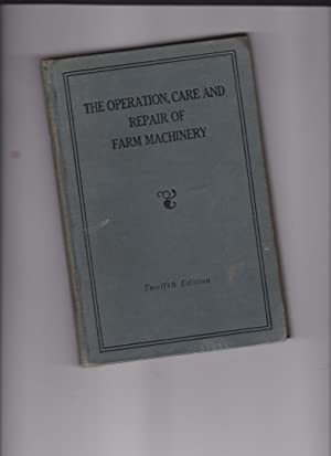 The Operation, Care and Repair of Farm Machinery by Deere, John