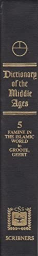 Dictionary of the Middle Ages, Vol. 5: Famine in the Islamic World - Groote, Geert