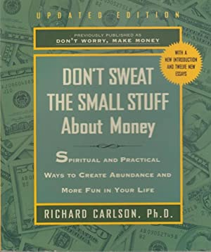 Don't Sweat the Small Stuff About Money: Simple Ways to Create Abundance and Have Fun (Don&#...