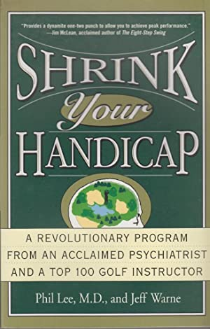 Shrink Your Handicap: A Revolutionary Program From an Acclaimed Psychiatrist and a Top 100 Golf ...