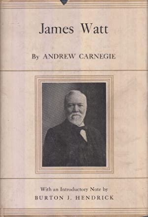 James Watt: Carnegie, Andrew With an Introductory Note by Burton J. Henrick