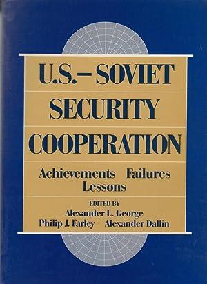 U.S.-Soviet Security Cooperation: Achievements, Failures, Lessons