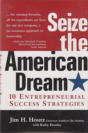Seize the American Dream: 10 Entrepreneurial Success Strategies: Houtz, Jim H.; Heasley, Kathy