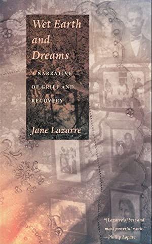 Wet Earth and Dreams: A Narrative of Grief and Recovery: Lazarre, Jane