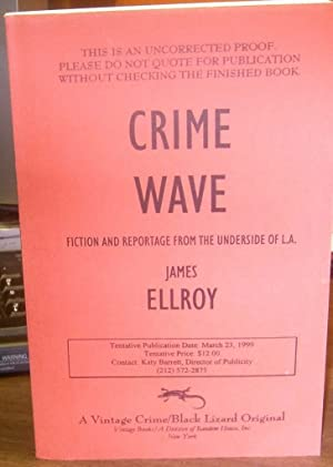 Crime Wave: Reportage and Fiction from the Underside of L.A.: Ellroy, James