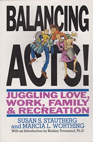 Balancing Acts!: Juggling Love, Work, Family, and: Stautberg, Susan Schiffer;