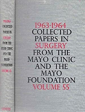 1963-1964 Collected Papers in Surgery from the Mayo Clinic and the Mayo Foundation Vol. 55: Mayo ...