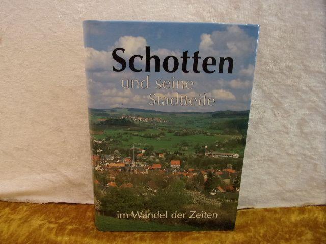 Schotten und seine Stadtteile im Wandel der Zeiten.: Hrsg. Magistrat der Stadt Schotten