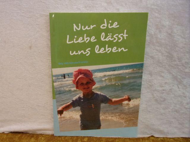 Nur die Liebe lässt uns leben: Only with love you ll survive. - Schulz, Gerhard
