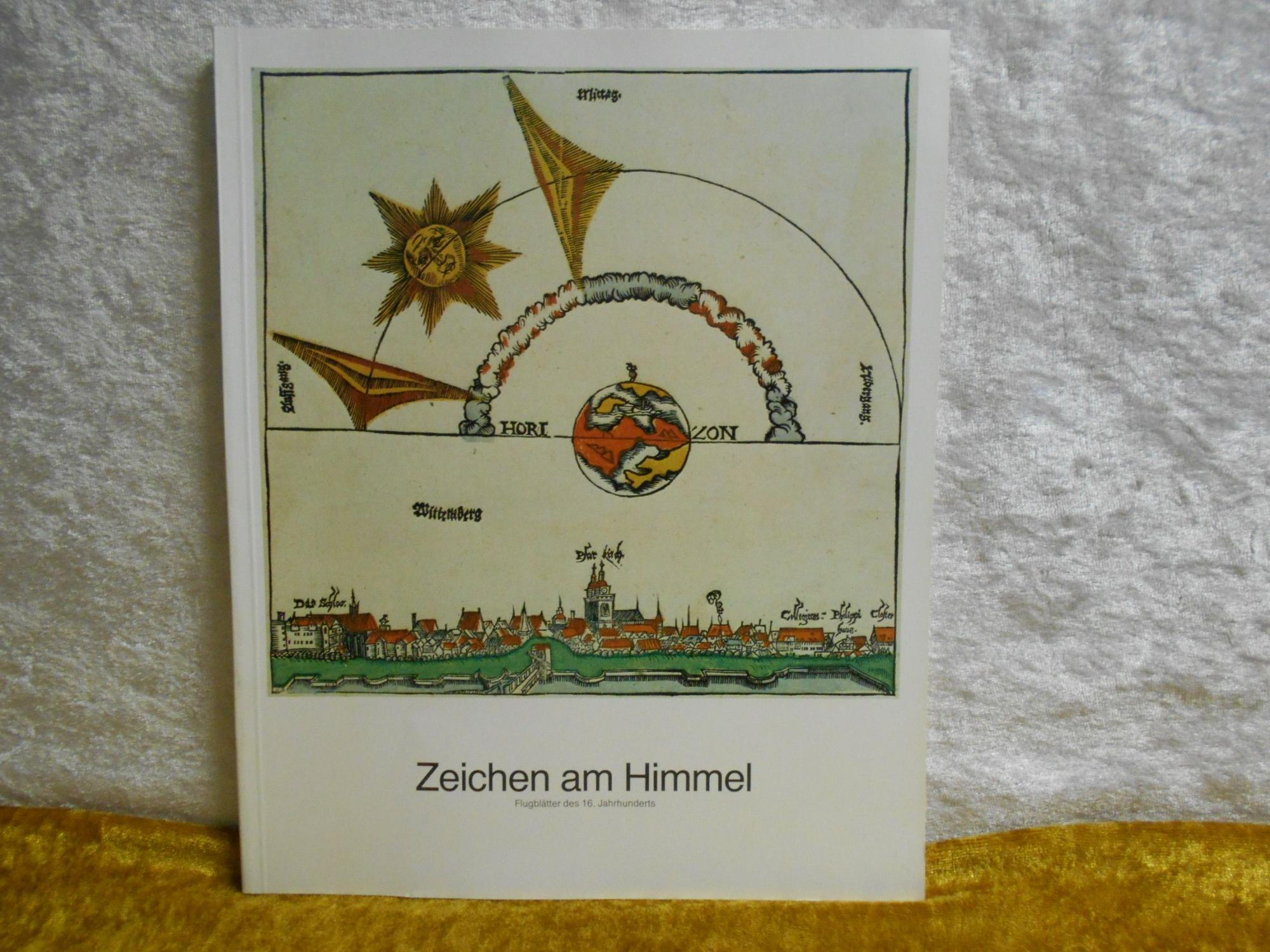 Zeichen am Himmel. Flugblätter des 16. Jahrhunderts: Bott, Gerhard (Hrsg.)