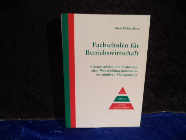 Fachschulen für Betriebswirtschaft: Rekonstruktion und Evaluation einer: Bauer, Horst P