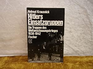 Hitlers Einsatzgruppen. Die Truppen des Weltanschauungskrieges 1938-1942.: Krausnick, Helmut