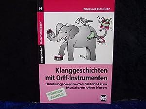 Klanggeschichten mit Orff-Instrumenten: Handlungsorientiertes Material zum Musizieren ohne Noten (1...