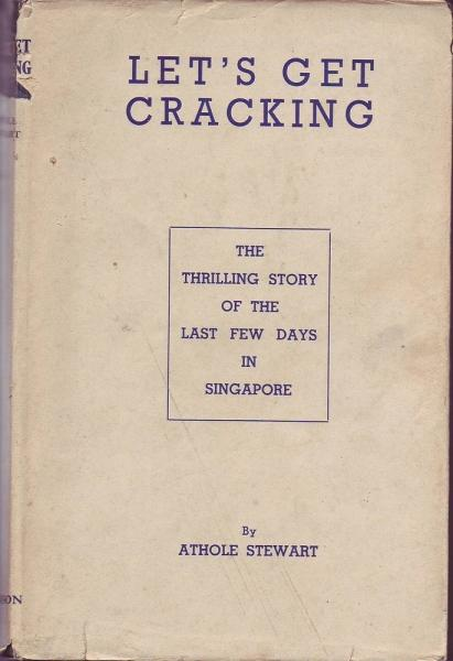 Let's Get Cracking: The Thrilling Story of the Last Few Days in Singapore: Stewart, Athole