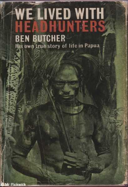 We Lived with Headhunters: His Own True Story of Life in Papua: Butcher, Ben