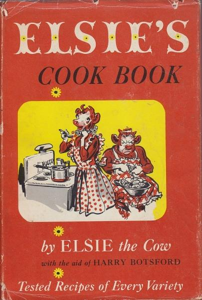 Elsie's Cook Book: Tested Recipes of Every Variety: Botsford & Elsie the Cow, Harry