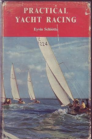 Practical Yacht Racing: A handbook on the 1959 Racing Rules, Racing Technique and Tactics: Schiottz...