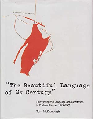 The Beautiful Language of My Century: Reinventing the language of Contestation in Postwar France, ...