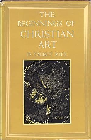 The Beginnings of Christian Art: Rice, D. Talbot