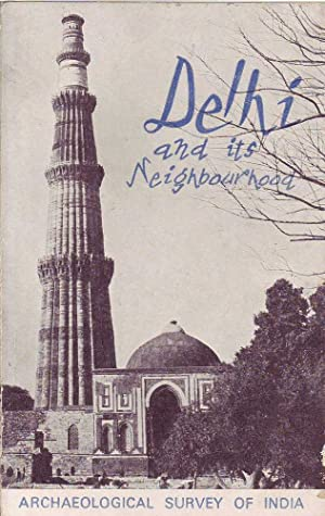 Delhi and its Neighbourhood: Archaeological Survey of India: Sharma, Y.D.