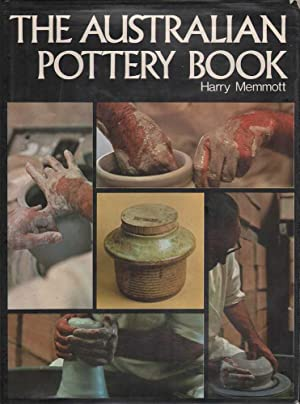 The Australian Pottery Book: A Comprehensive Guide to Pottery: Memmott, Harry